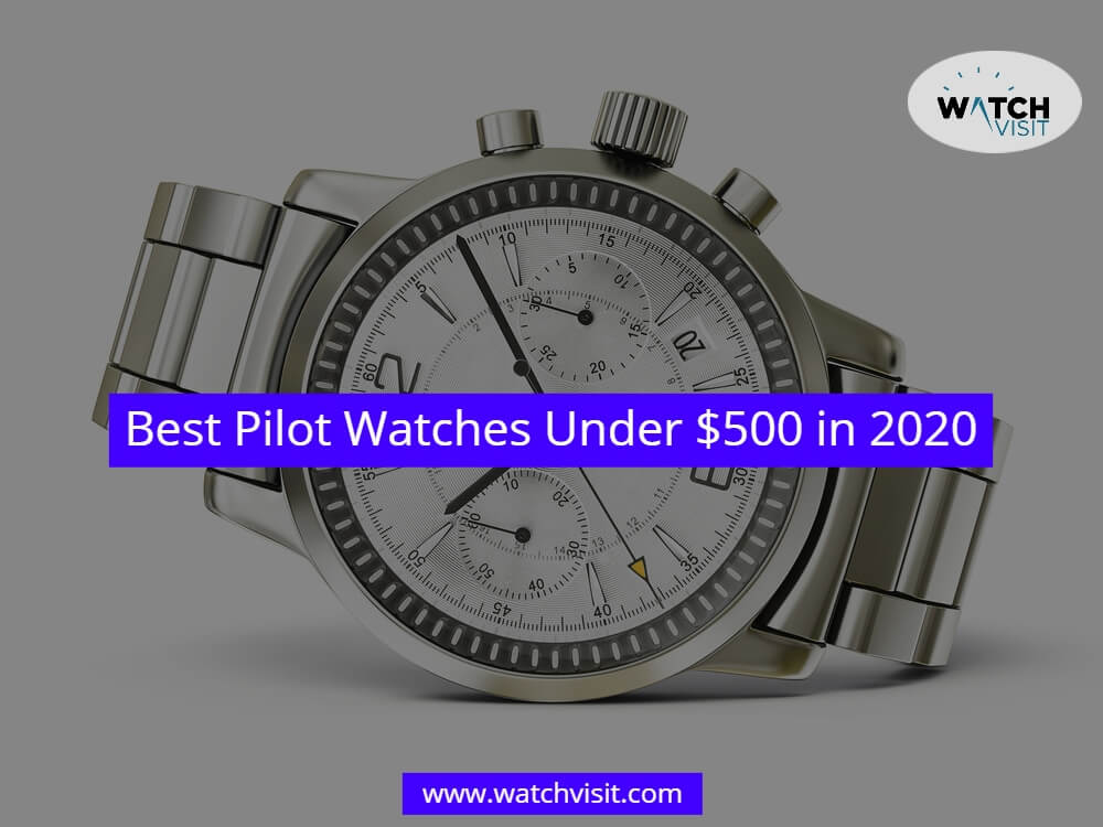 Best Pilot Watches Under $500 in 2020