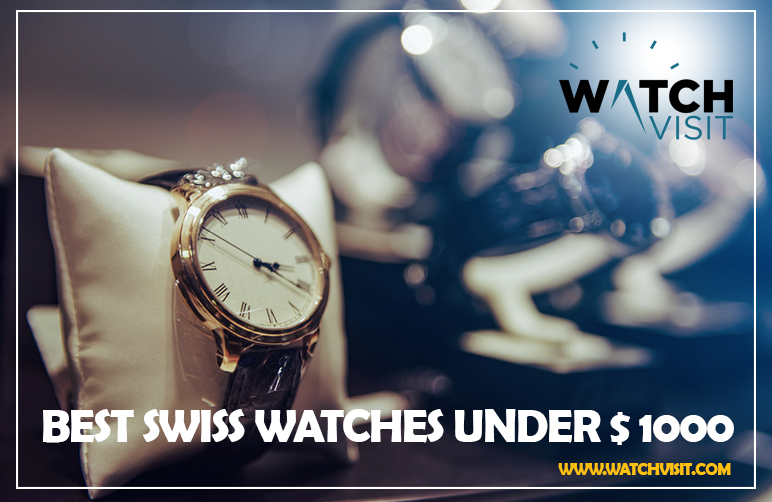Best Swiss Watches Under $ 1000